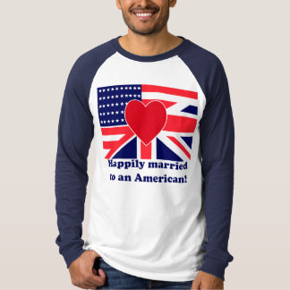 Happily married to an American T-Shirt