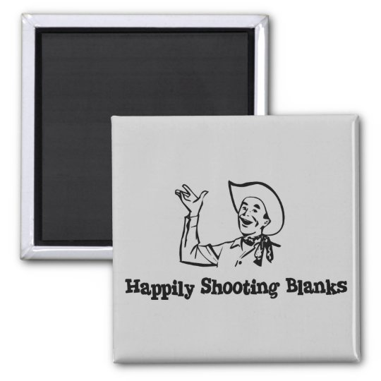 Happily Shooting Blanks Magnet