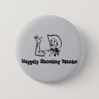 Happily Shooting Blanks Pinback Button