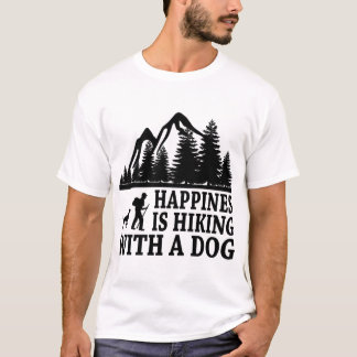 HAPPINES IS HIKING WITH A DOG T-Shirt