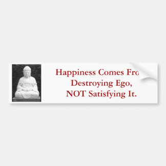Happiness Comes From Destroying Ego... Bumper Sticker
