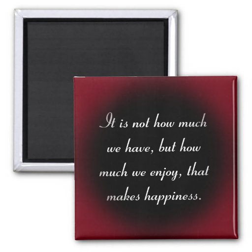 Happiness comes from enjoyment not possessions 2 inch square magnet