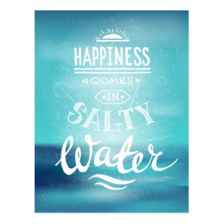 Happiness Comes In Salty Water Postcard