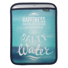 Happiness Comes In Salty Water Sleeve For Ipads at Zazzle
