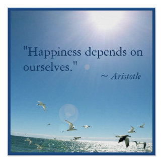 Happiness Depends on Ourselves Aristotle Quote Poster