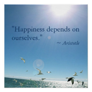 Happiness Depends on Ourselves Quote Aristotle Poster