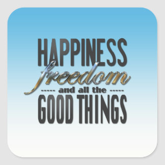 Happiness Freedom Good Things Square Sticker