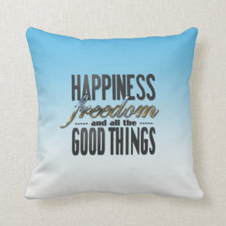 Happiness Freedom Good Things Throw Pillow