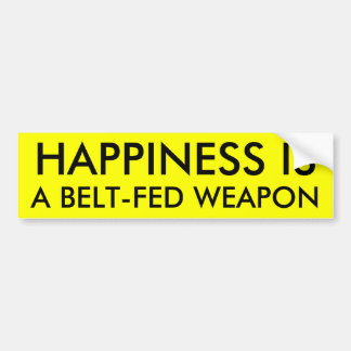 HAPPINESS IS A BELT-FED WEAPON BUMPER STICKER