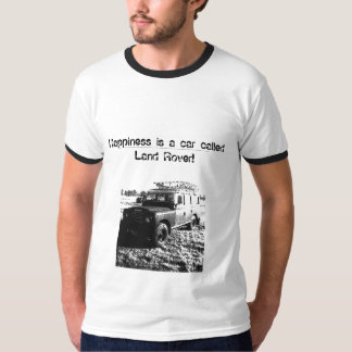 Happiness is a car called Land Rover! T shirt
