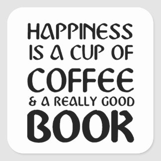 HAPPINESS IS A CUP OF COFFEE & A REALLY GOOD BOOK SQUARE STICKER