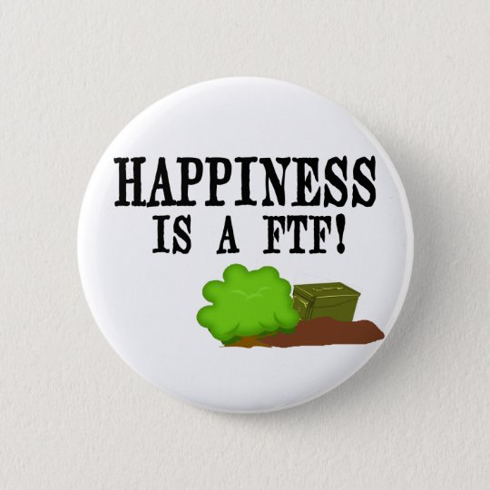 Happiness is a FTF! Button