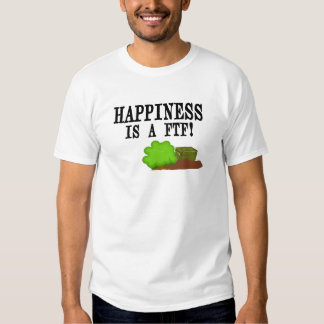 Happiness is a FTF! Shirt