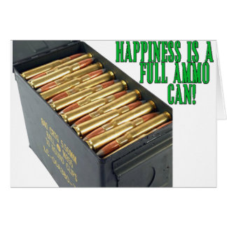 Happiness is a Full Ammo Can Card