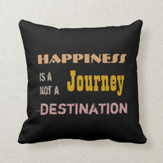 Happiness is a Journey not a Destination Pillow