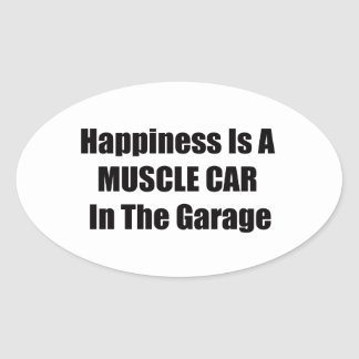 Happiness Is A Muscle Car In The Garage Oval Sticker