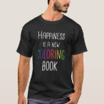 Happiness Is A New Coloring Book T-Shirt