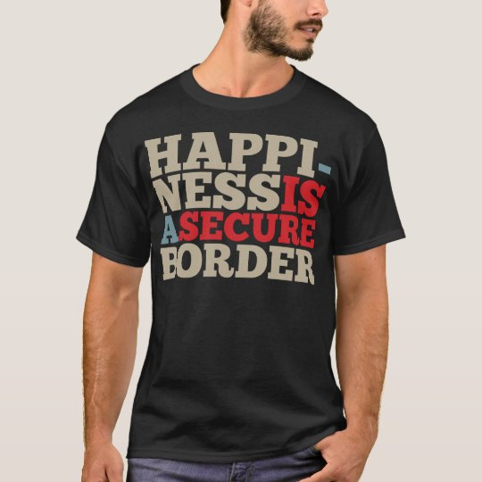 Happiness is a Secure Border T-Shirt