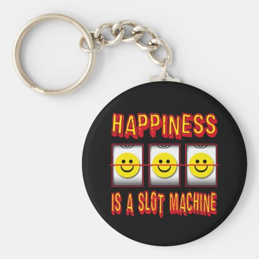 HAPPINESS IS A SLOT MACHINE BASIC ROUND BUTTON KEYCHAIN