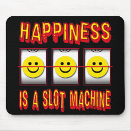 HAPPINESS IS A SLOT MACHINE MOUSE PAD