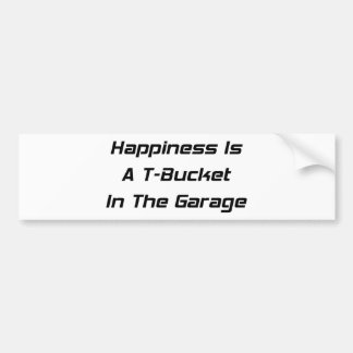 Happiness Is A Tbucket In The Garage Tbucket Gifts Car Bumper Sticker