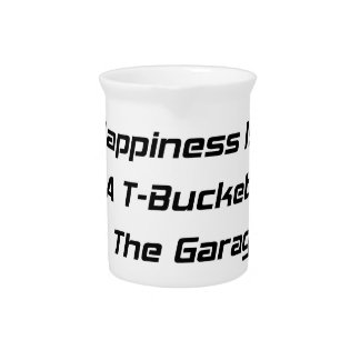 Happiness Is A Tbucket In The Garage Tbucket Gifts Beverage Pitchers