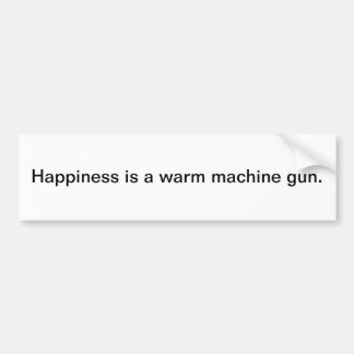 Happiness is a warm machinegun - bumper sticker