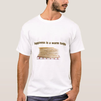 Happiness is a Warm Tortilla - Customized T-Shirt