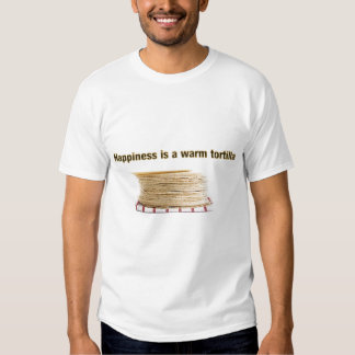 Happiness is a Warm Tortilla - Customized Tee Shirts