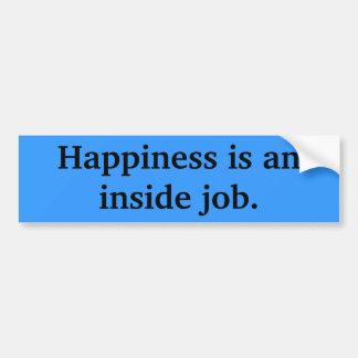 Happiness is an inside job. car bumper sticker