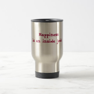 happiness is an inside job! travel mug