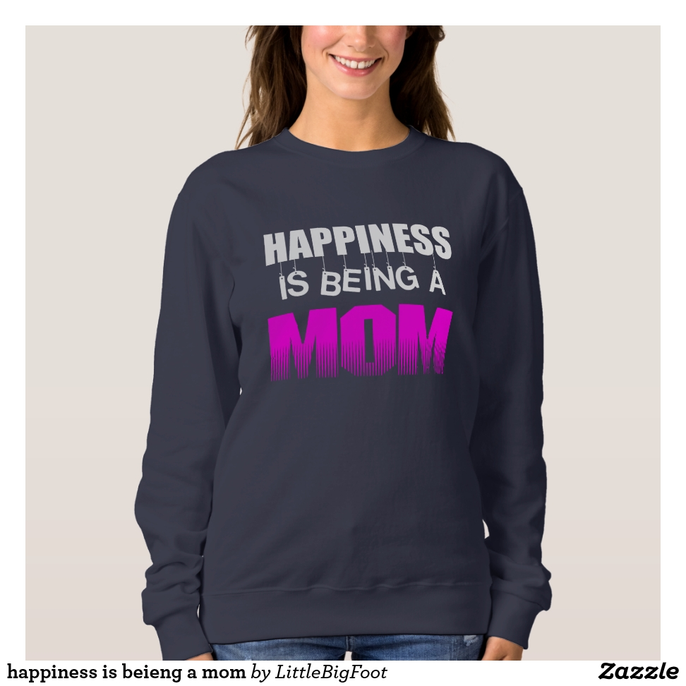 happiness is beieng a mom sweatshirt - Creative Long-Sleeve Fashion Shirt Designs
