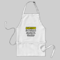 Happiness Is Being a 1st Grade Teacher Apron