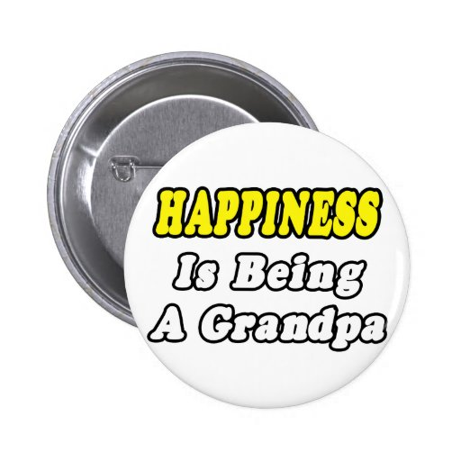 Happiness Is Being a Grandpa Pinback Button