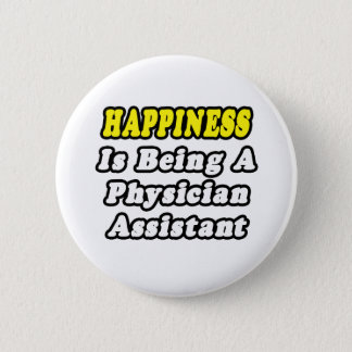 Happiness Is Being a Physician Assistant Pinback Button