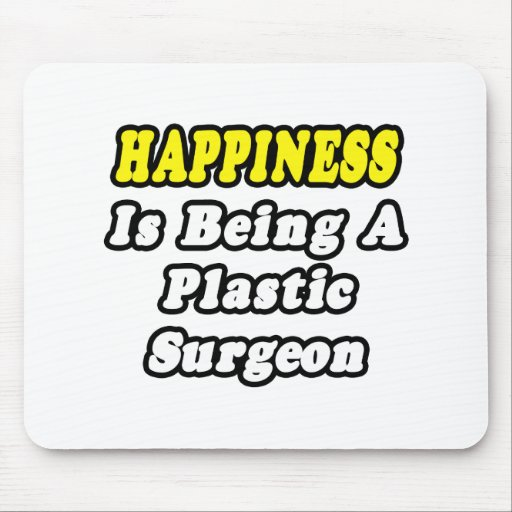 Happiness Is Being a Plastic Surgeon Mouse Pad