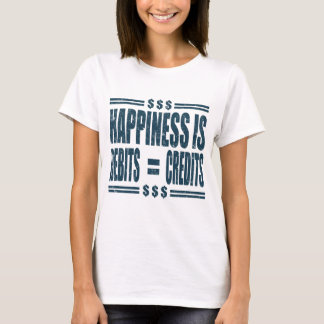 HAPPINESS IS DEBITS = CREDITS T-Shirt