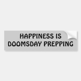 Happiness is doomsday prepping car bumper sticker