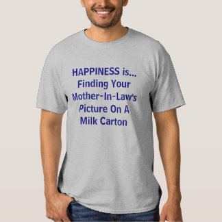HAPPINESS is...Finding YourMother-In-Law'sPictu... Shirt