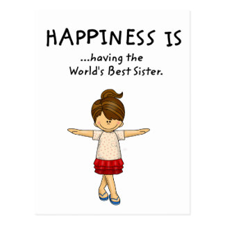 Happiness is ...Having The World's Best Sister..pn Postcard