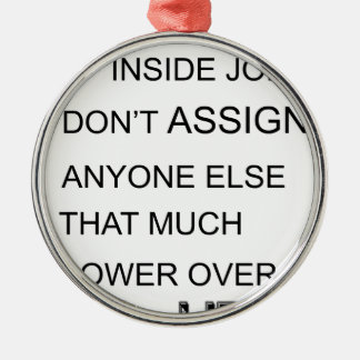 happiness is in inside job don't assign anyone  el metal ornament