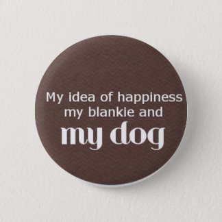 Happiness is My Dog Pinback Button
