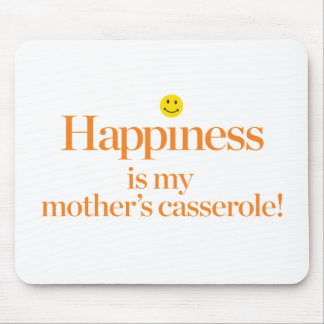 Happiness is My Mother's Casserole Mouse Pad