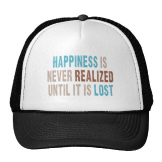 Happiness is Never Realized Until it is Lost Trucker Hat