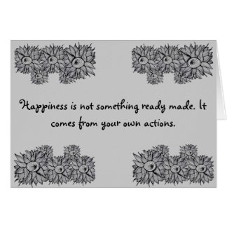 Happiness is not something ready made card