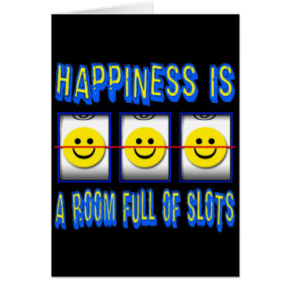 HAPPINESS IS ROOM FULL OF SLOTS CARD