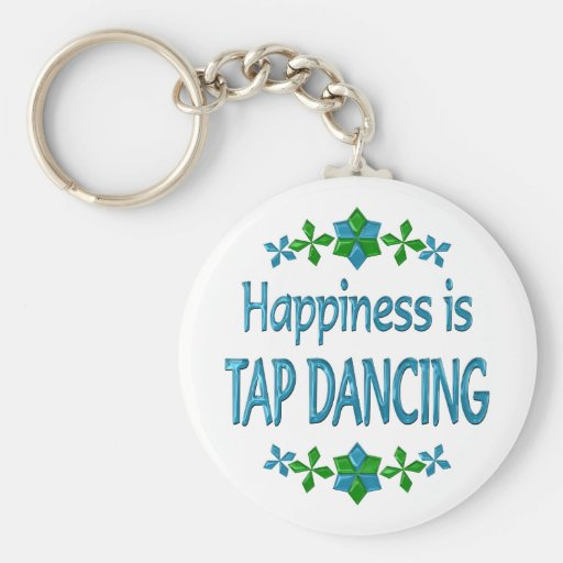 Happiness is Tap Dancing Keychains