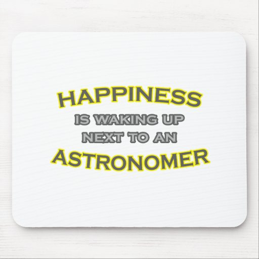Happiness Is Waking Up .. Astronomer Mouse Pad