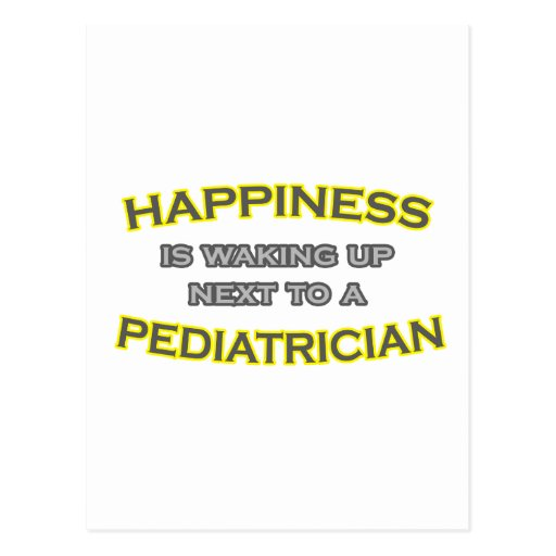 Happiness Is Waking Up .. Pediatrician Postcard