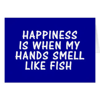 HAPPINESS IS WHEN MY HANDS SMELL LIKE FISH CARD
